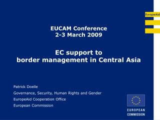 EUCAM Conference 2-3 March 2009 EC support to  border management in Central Asia