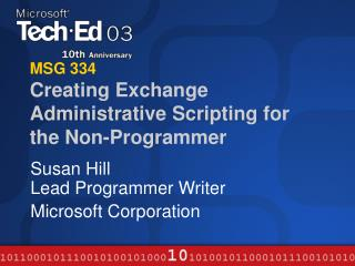MSG 334 Creating Exchange Administrative Scripting for the Non-Programmer