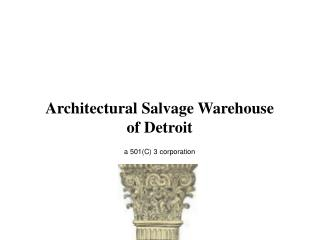 Architectural Salvage Warehouse of Detroit a 501(C) 3 corporation
