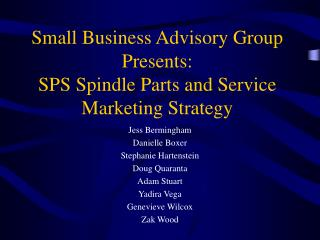 Small Business Advisory Group Presents: SPS Spindle Parts and Service Marketing Strategy