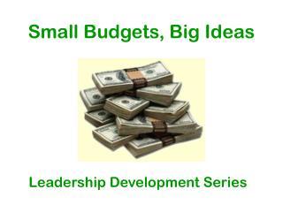 Small Budgets, Big Ideas