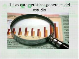 1. Las caracter�sticas generales del estudio