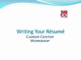 Writing Your Résumé Career Center Workshop