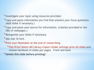 Investigate your topic using resources provided.
