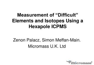 """Measurement of """"Difficult"""" Elements and Isotopes Using a Hexapole ICPMS"""
