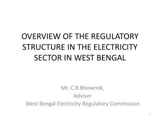 OVERVIEW OF THE REGULATORY STRUCTURE IN THE ELECTRICITY SECTOR IN WEST BENGAL