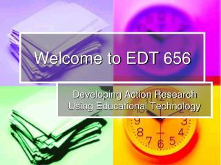 Welcome to EDT 656