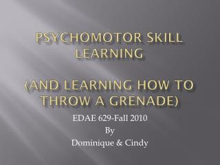 Psychomotor skill learning (AND LEARNING HOW TO THROW A GRENADE)