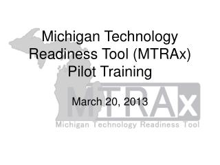 Michigan Technology Readiness Tool (MTRAx) Pilot Training