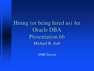 Hiring (or being hired as) An Oracle DBA Presentation 66