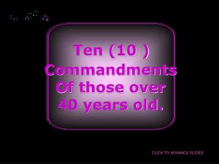 Ten (10 ) Commandments Of those over  40 years old.