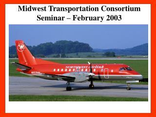 Midwest Transportation Consortium Seminar – February 2003