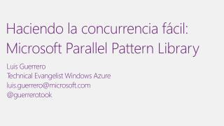 Haciendo la concurrencia fácil: Microsoft  Parallel Pattern  Library