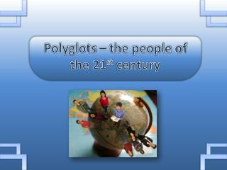 Polyglots – the people of the 21 st  century