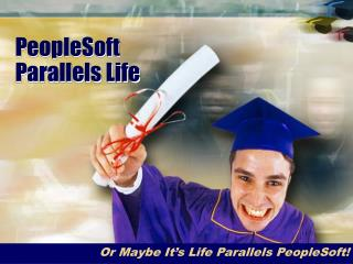 PeopleSoft Parallels Life