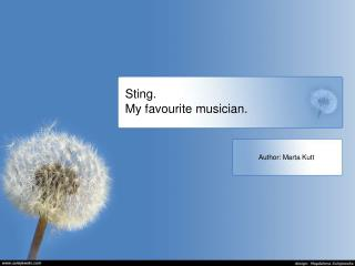 Sting. My favourite musician.