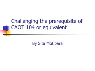 Challenging the prerequisite of CAOT 104 or equivalent