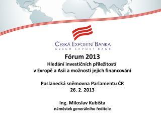 Fórum  2013 Hl edání  investičních příležitostí  v Evropě a Asii a možnosti jejich financování