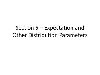 Section 5 – Expectation and Other Distribution Parameters