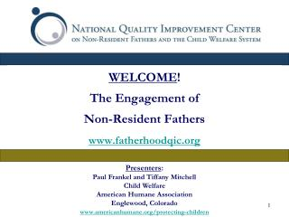 WELCOME ! The Engagement of  Non-Resident Fathers fatherhoodqic