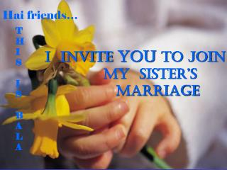 I  INVITE  YOU  TO JOIN        my  siSTER�S                     MARRIAGE