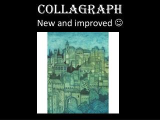 Collagraph New and improved  