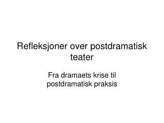 Refleksjoner over postdramatisk teater