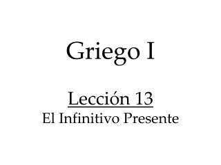 Griego I Lecci�n 13 El Infinitivo Presente