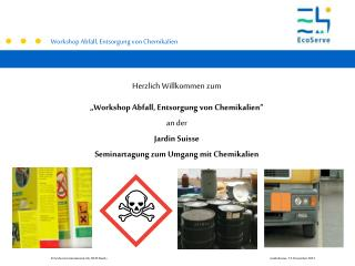 """Herzlich Willkommen  zum """"Workshop Abfall , Entsorgung von  Chemikalien"""" a n der  Jardin Suisse"""