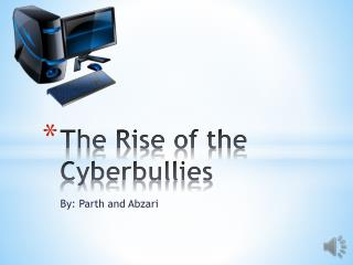 The Rise of the Cyberbullies