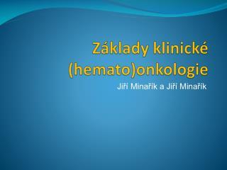 Základy klinické ( hemato )onkologie