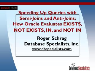 Speeding Up Queries with  Semi-Joins and Anti-Joins:  How Oracle Evaluates EXISTS, NOT EXISTS, IN, and NOT IN