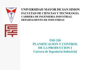 UNIVERSIDAD MAYOR DE SAN SIMON FACULTAD DE CIENCIAS Y TECNOLOGIA CARRERA DE INGENIERIA INDUSTRIAL