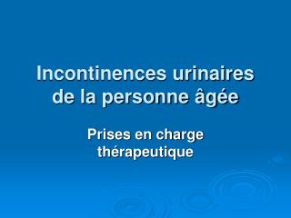 Incontinences urinaires de la personne  g e