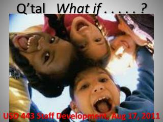 Q'tal What if . . . . . ?