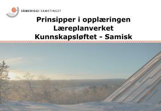 Prinsipper i opplæringen  Læreplanverket     Kunnskapsløftet - Samisk