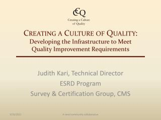 Judith Kari, Technical Director ESRD Program Survey & Certification Group, CMS