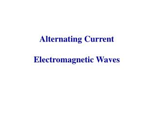 Alternating Current Electromagnetic Waves