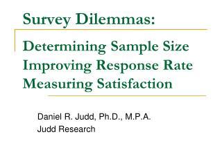Survey Dilemmas: Determining Sample Size  Improving Response Rate  Measuring Satisfaction