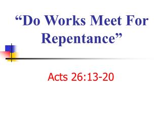 """Do Works Meet For Repentance"""
