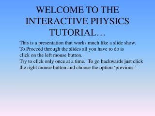 WELCOME TO THE INTERACTIVE PHYSICS TUTORIAL…