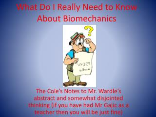 What Do I Really Need to Know About Biomechanics
