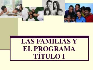 LAS FAMILIAS Y EL PROGRAMA  T Í TULO I