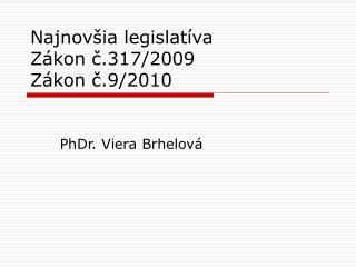 Najnovšia legislatíva Zákon č.317/2009 Zákon č.9/2010