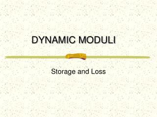 DYNAMIC MODULI