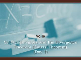 Surface Integrals and the Divergence Theorem (Gauss' Theorem) (Day 1)