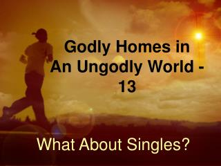 Godly Homes in  An Ungodly World - 13