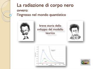 La radiazione di corpo nero ovvero: l'ingresso nel mondo quantistico