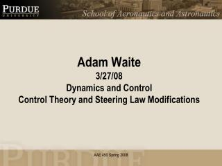 Adam Waite 3/27/08 Dynamics and Control Control Theory and Steering Law Modifications