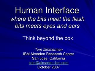 Human Interface where the bits meet the flesh bits meets eyes and ears